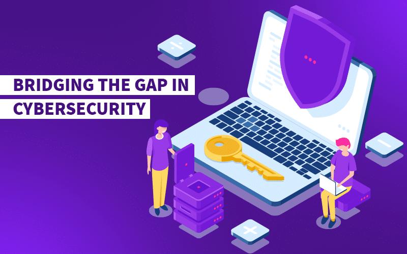 Bridging the Gap in Cybersecurity
