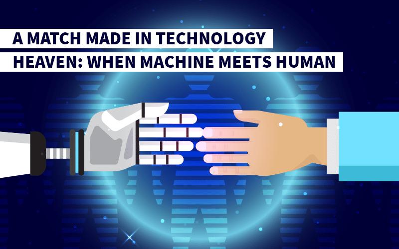A Match Made in Technology Heaven: When Machine Meets Human