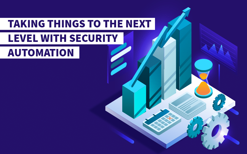 Taking Things to the Next Level with Security Automation