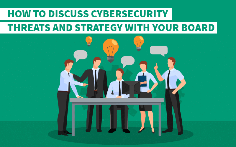 How to discuss cybersecurity threats and strategy with your board