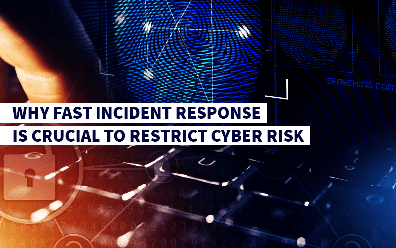 Why Fast Incident Response is Crucial to Restrict Cyber Risk