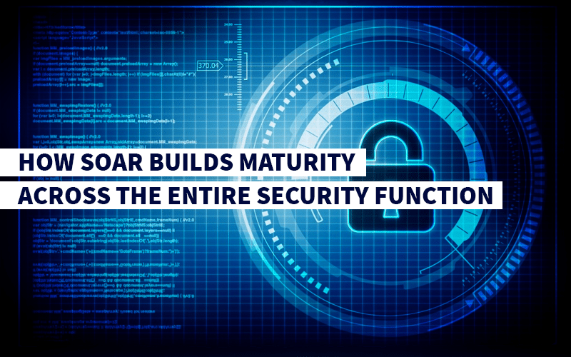 How SOAR Builds Maturity Across the Entire Security Function