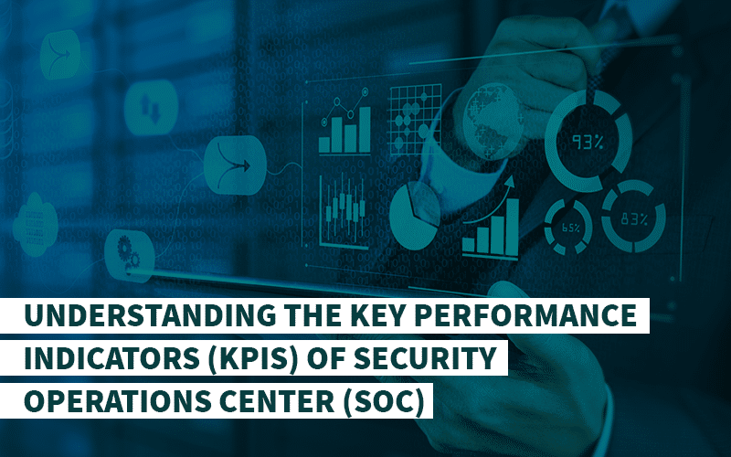 Understanding the Key Performance Indicators (KPIs) of Security Operations Center (SOC)
