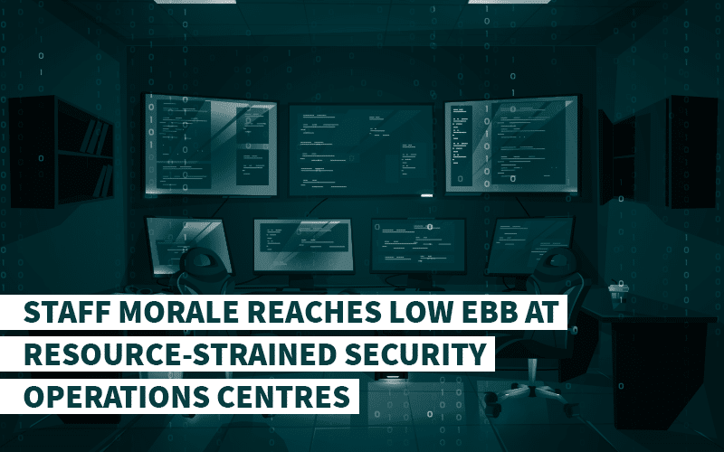 Staff Morale Reaches Low Ebb At Resource-Strained Security Operations Centres