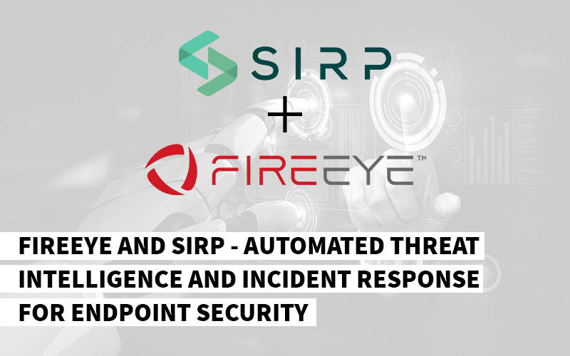 FireEye and SIRP - Automated Threat Intelligence and Incident Response for Endpoint Security