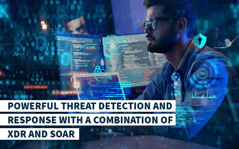 Powerful Threat Detection and Response with a Combination of XDR and SOAR